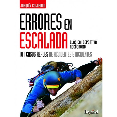 DESNIVEL Errores en escalada 101 casos reales de accidentes e incidentes - Joaquín colorado